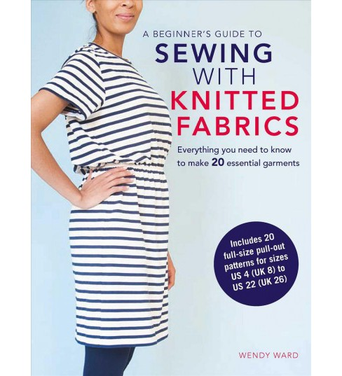 Beginner's Guide to Sewing With Knitted Fabrics : Everything You Need to Know to Make 20 Essential - image 1 of 1