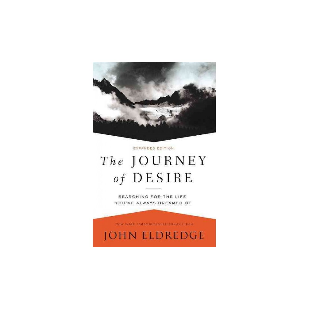 Journey of Desire : Searching for the Life You've Always Dreamed Of (Expanded) (Paperback) (John