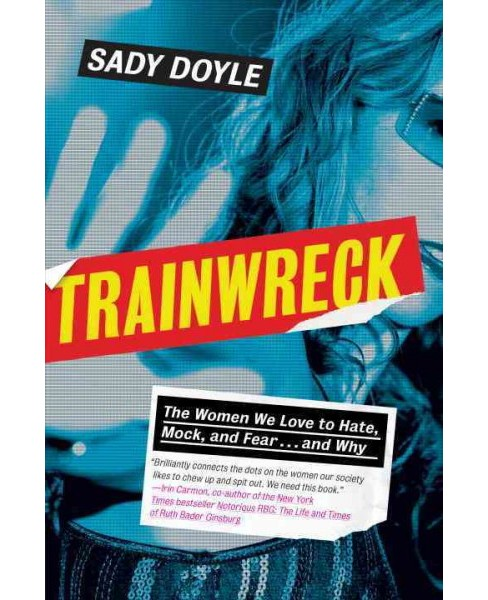 Trainwreck : The Women We Love to Hate, Mock, and Fear... and Why (Hardcover) (Sady Doyle) - image 1 of 1