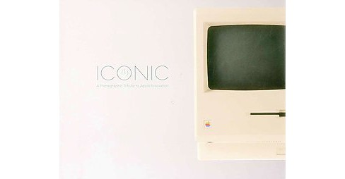 Iconic : A Photographic Tribute to Apple Innovation (Revised) (Hardcover) (Jonathan Zufi) - image 1 of 1