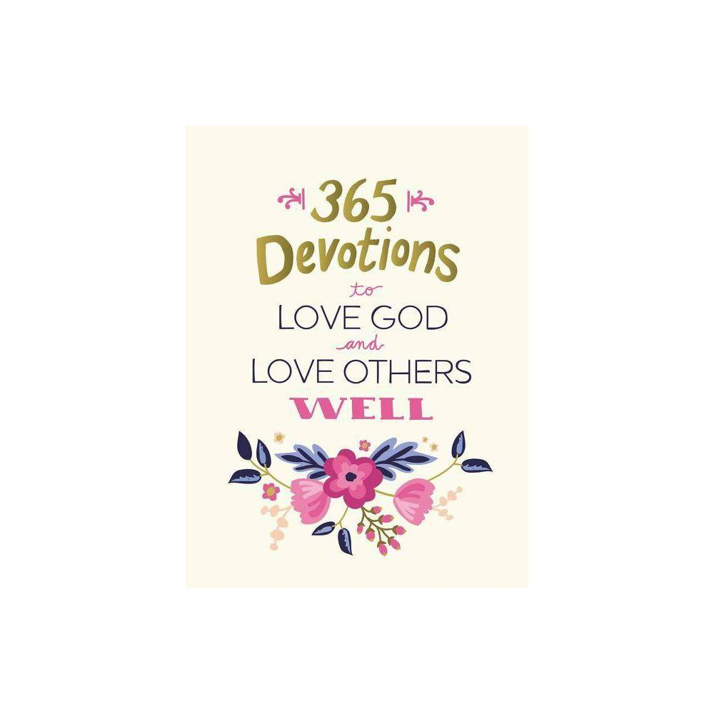 365 Devotions To Love God And Love Others Well By Zondervan Hardcover