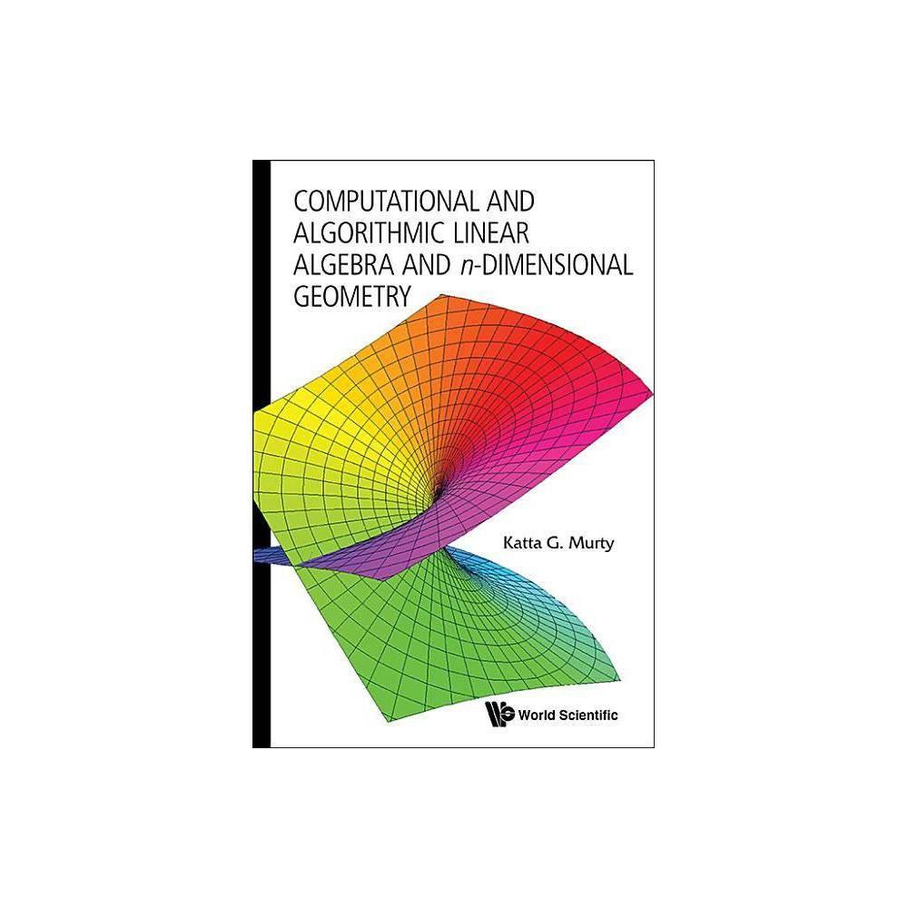 Computational And Algorithmic Linear Algebra And N Dimensional Geometry By Katta Gopalakrishna Murty Paperback