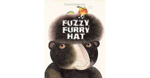 Fuzzy, Furry Hat (Hardcover) (Etienne Delessert) - image 1 of 1
