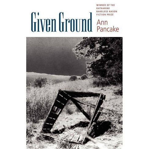 Given Ground - (Bakeless Prize) by  Ann Pancake (Paperback) - image 1 of 1