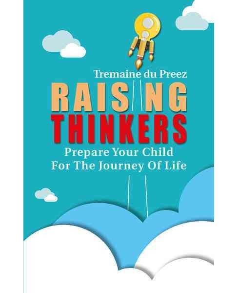 Raising Thinkers : Preparing Your Child for the Journey of Life (Paperback) (Tremaine Du Preez) - image 1 of 1