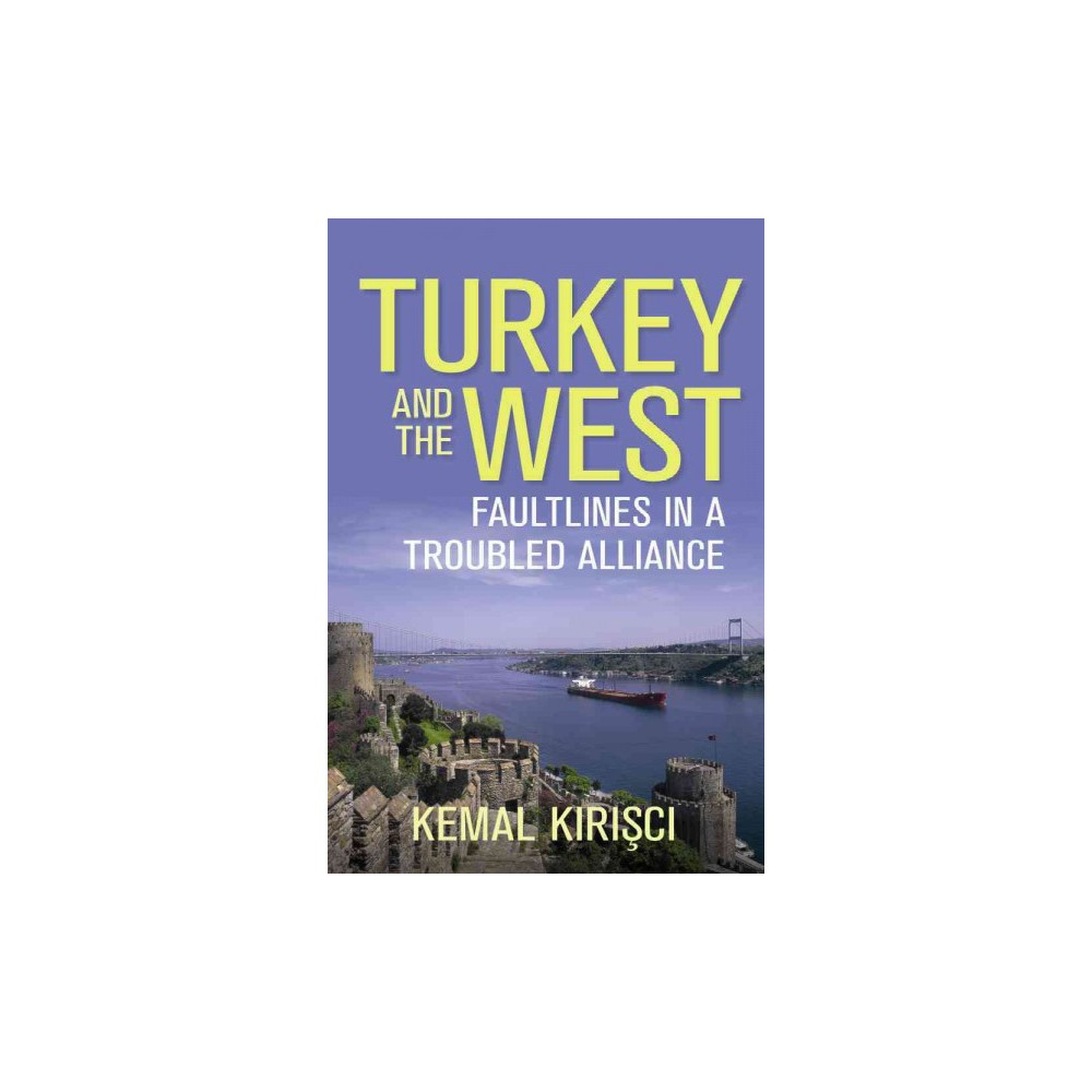 Turkey and the West : Fault Lines in a Troubled Alliance (Hardcover) (Kemal Kirisci)