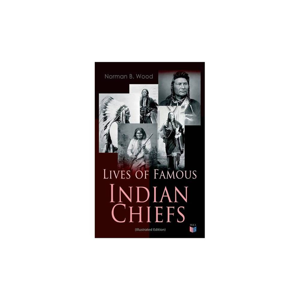 Lives Of Famous Indian Chiefs Illustrated Edition By Norman B Wood Paperback