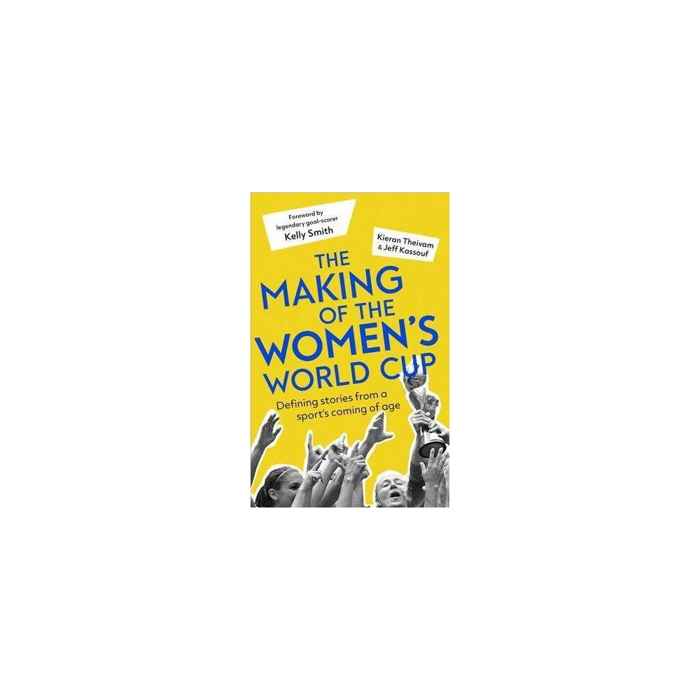 Making of the Women's World Cup : Defining Stories from a Sport's Coming of Age - (Paperback)