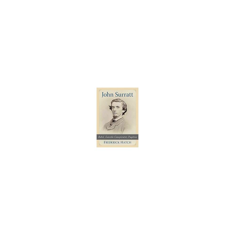 John Surratt : Rebel, Lincoln Conspirator, Fugitive (Paperback) (Frederick Hatch)