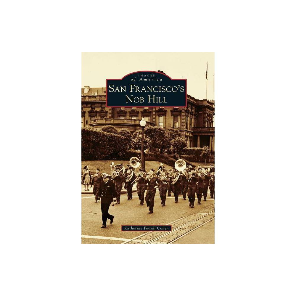 San Francisco S Nob Hill Images Of America Arcadia Publishing By Katherine Powell Cohen Paperback