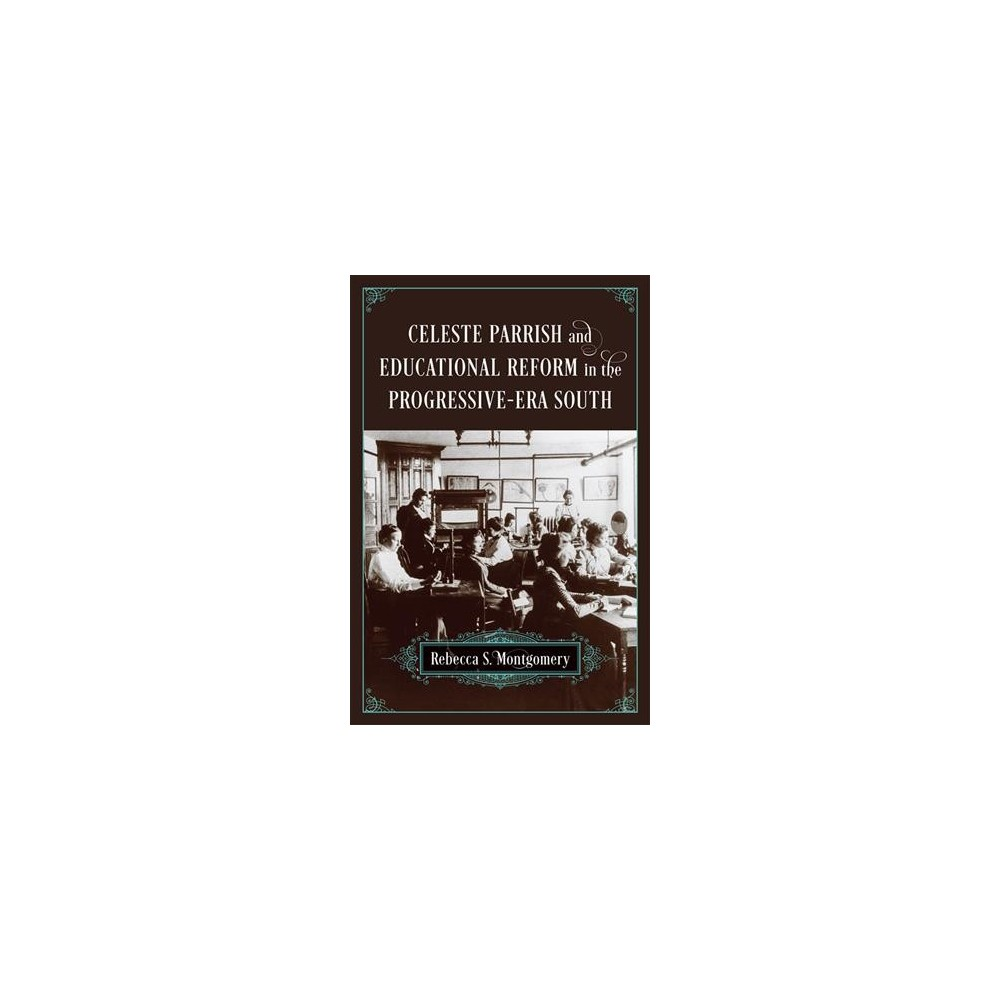 Celeste Parrish and Educational Reform in the Progressive-Era South - (Hardcover)