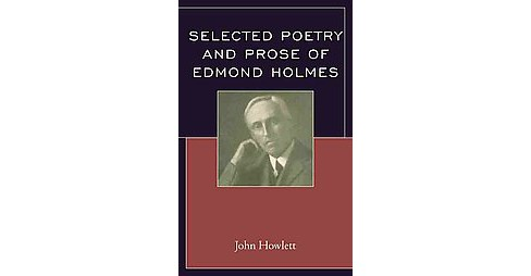Selected Poetry and Prose of Edmond Holmes (Hardcover) (John Howlett) - image 1 of 1