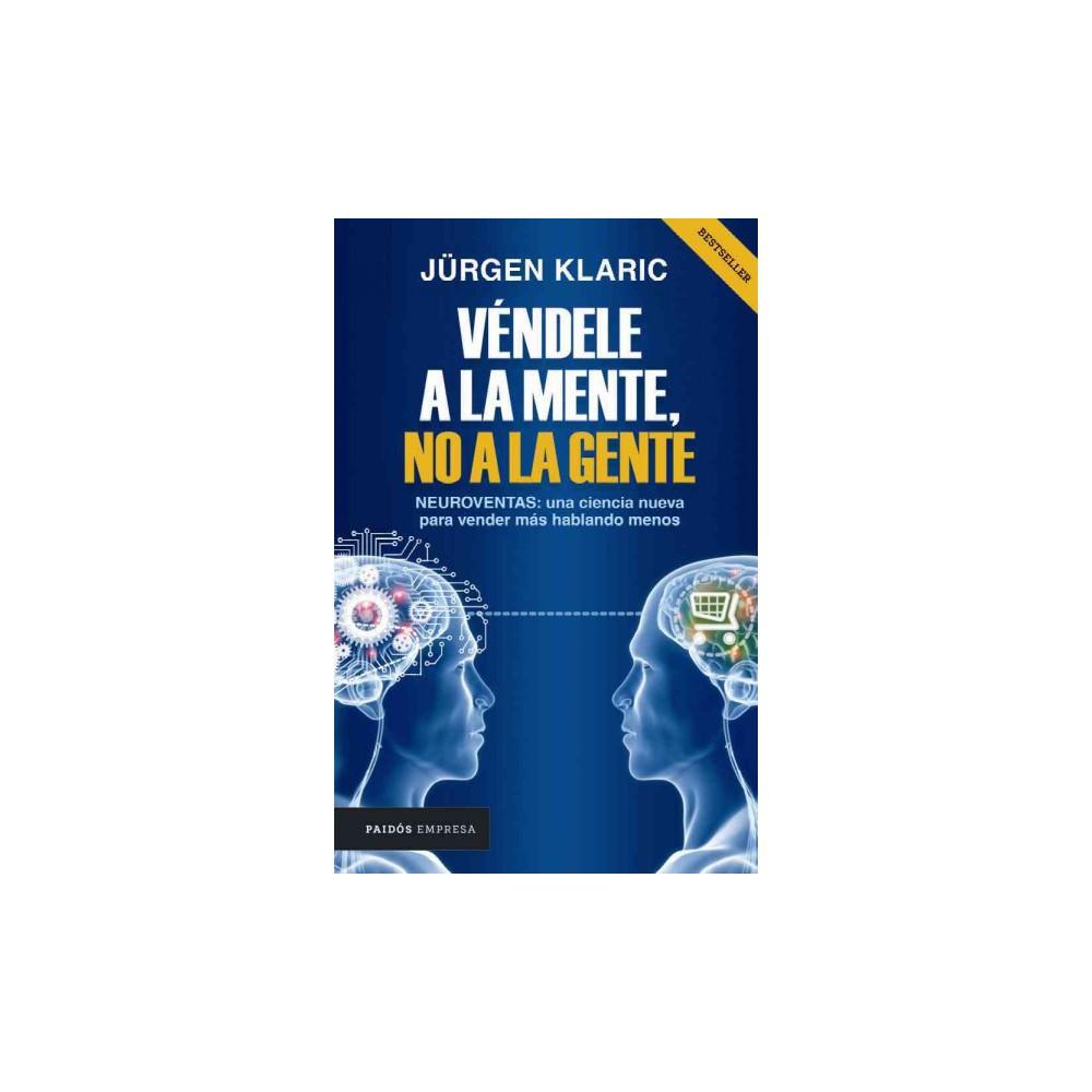 Véndele a la mente, no a la gente/ Sell it to the Mind, Not the People (Paperback) (Ju00fcrgen