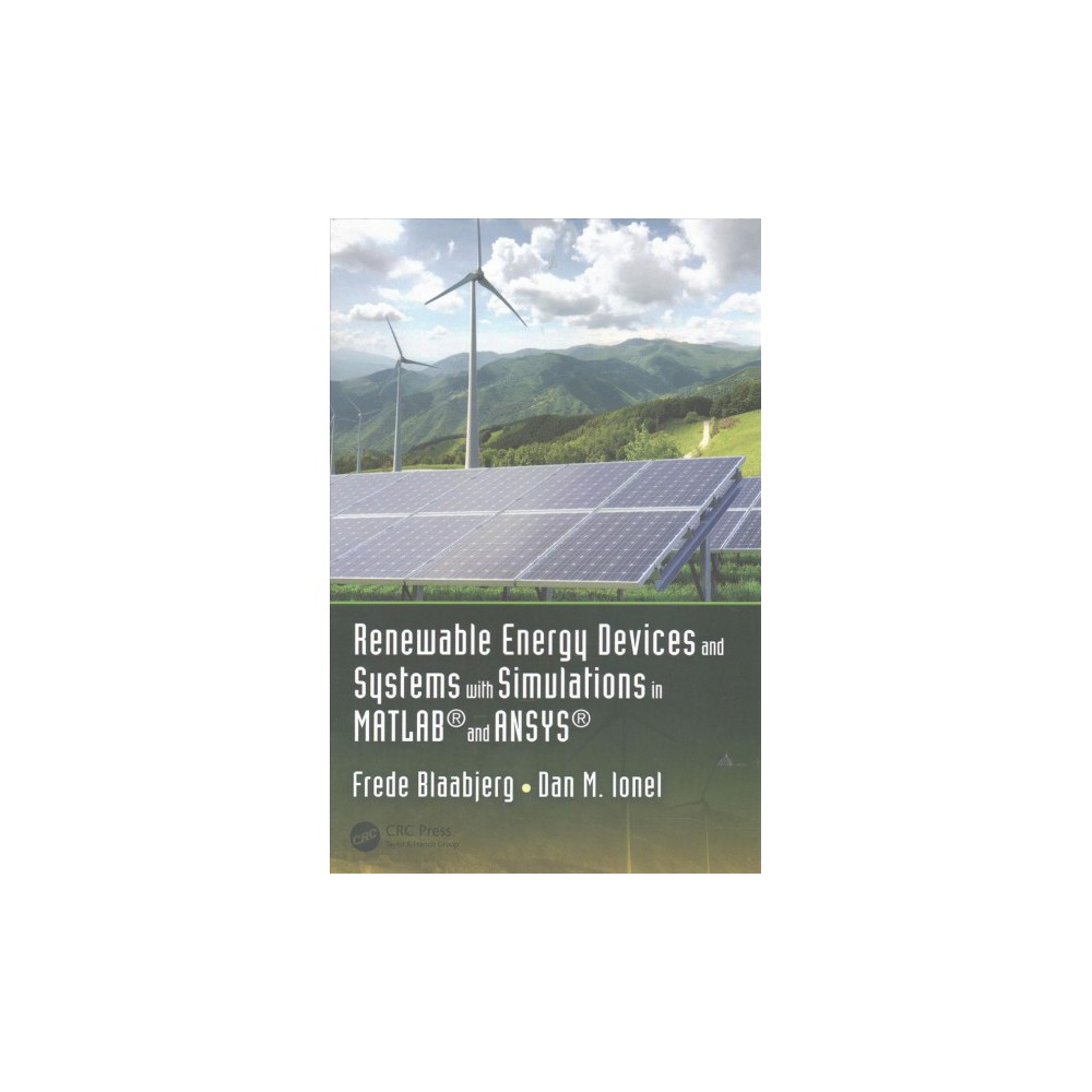 Renewable Energy Devices and Systems with Simulations in Matlab and Ansys - (Hardcover) Renewable Energy Devices and Systems with Simulations in Matlab and Ansys - (Hardcover)