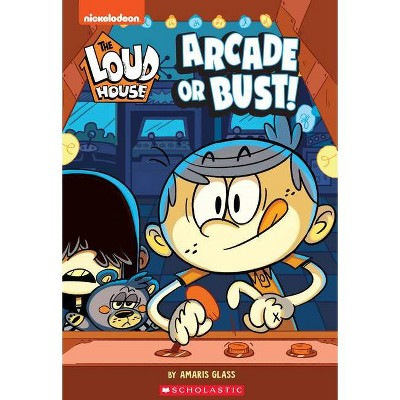 The Arcade or Bust! (the Loud House: Chapter Book), Volume 2 - by Nickelodeon, The Loud House Creative Team and Amaris Glass (Paperback)