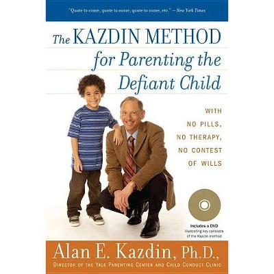 The Kazdin Method for Parenting the Defiant Child - by  Alan E Kazdin (Paperback)