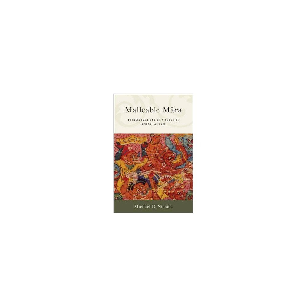 Malleable Mara : Transformations of a Buddhist Symbol of Evil - by Michael D. Nichols (Hardcover)