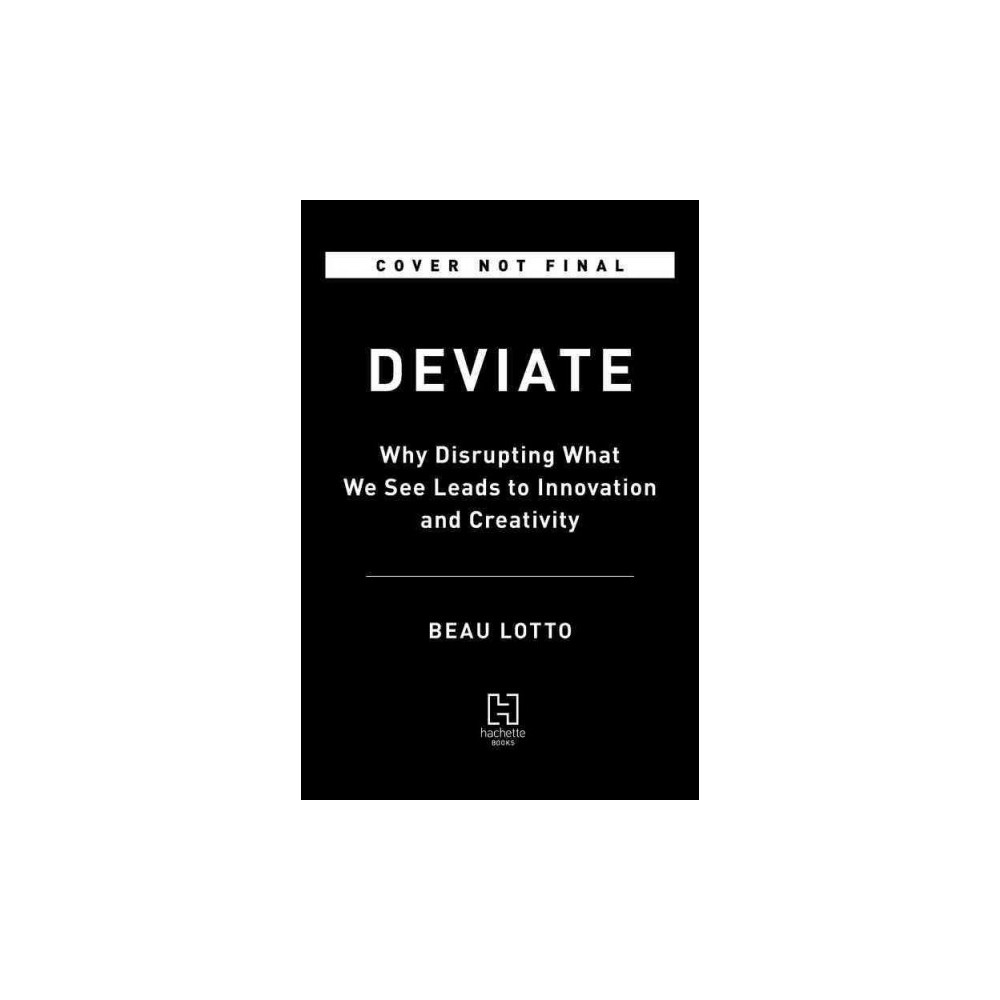 Deviate : The Science of Seeing Differently - by Beau Lotto (Hardcover)