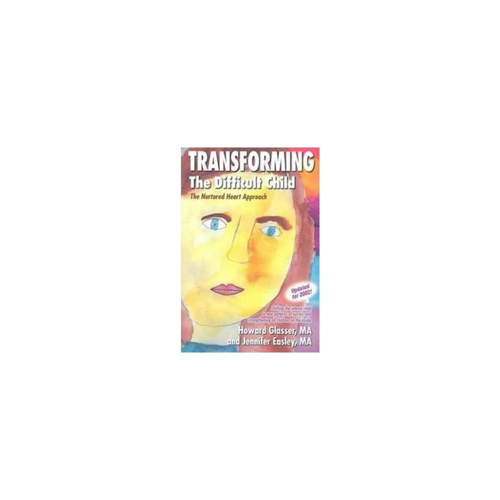 Transforming the Difficult Child : The Nurtured Heart Approach (Paperback) (Howard Glasser & Jennifer