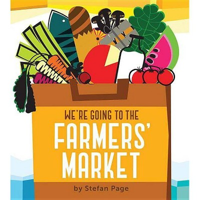 We're Going to the Farmers' Market - by Stefan Page (Board_book)