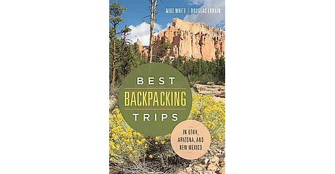 Best Backpacking Trips in Utah, Arizona, and New Mexico (Paperback) (Mike White) - image 1 of 1
