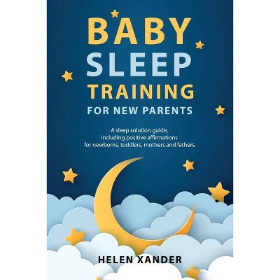 Baby Sleep Training for New Parents - by Helen Xander (Paperback)