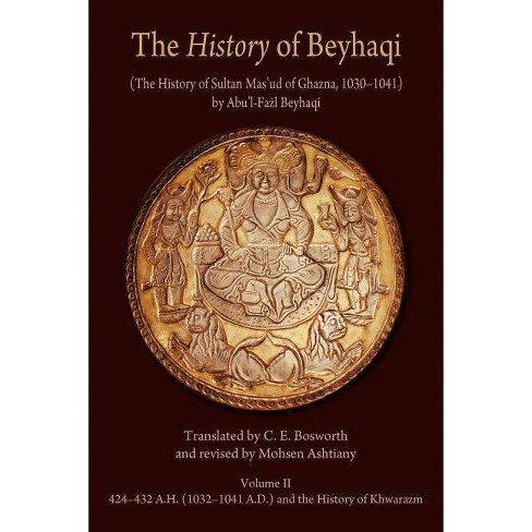 The History of Beyhaqi: The History of Sultan Mas'ud of Ghazna, 1030-1041, Volume II: Translation of - image 1 of 1