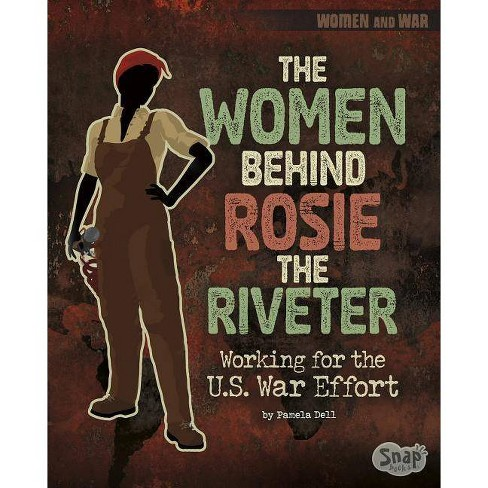 The Women Behind Rosie the Riveter - (Women and War) by  Pamela Jain Dell (Paperback) - image 1 of 1