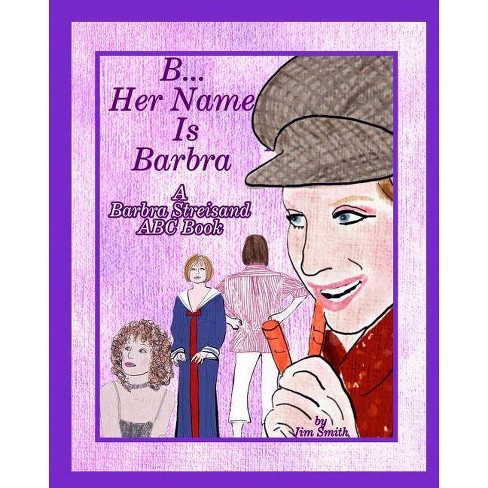 B Her Name Is Barbra - by  Jim Smith (Paperback) - image 1 of 1