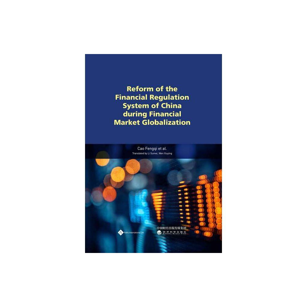 Reform of the Financial Regulation System of China During Financial Market Globalization - (Hardcover)