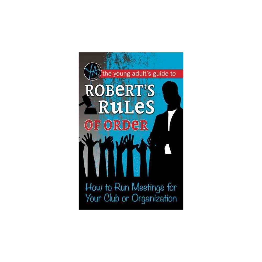 Young Adult's Guide to Robert's Rules of Order : How to Run Meetings for Your Club or