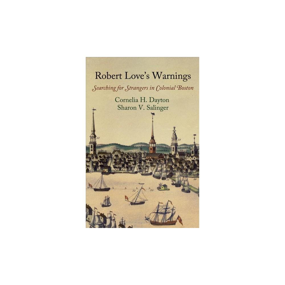 Robert Love's Warnings : Searching for Strangers in Colonial Boston (Reprint) (Paperback) (Cornelia H.