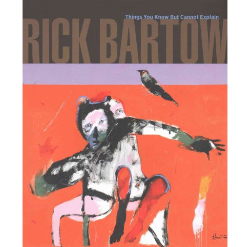 Rick Bartow : Things You Know but Cannot Explain (Paperback) - image 1 of 1
