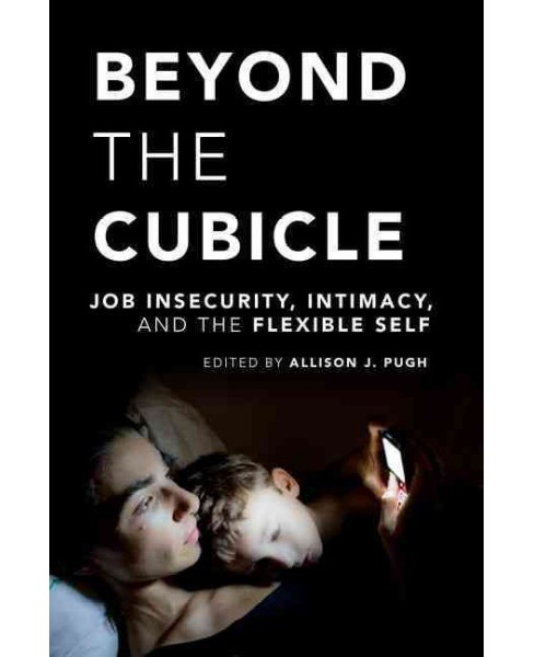 Beyond the Cubicle : Job Insecurity, Intimacy, and the Flexible Self (Reprint) (Paperback) - image 1 of 1