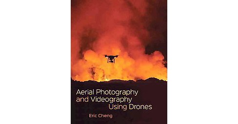 Aerial Photography and Videography Using Drones (Paperback) (Eric Cheng) - image 1 of 1