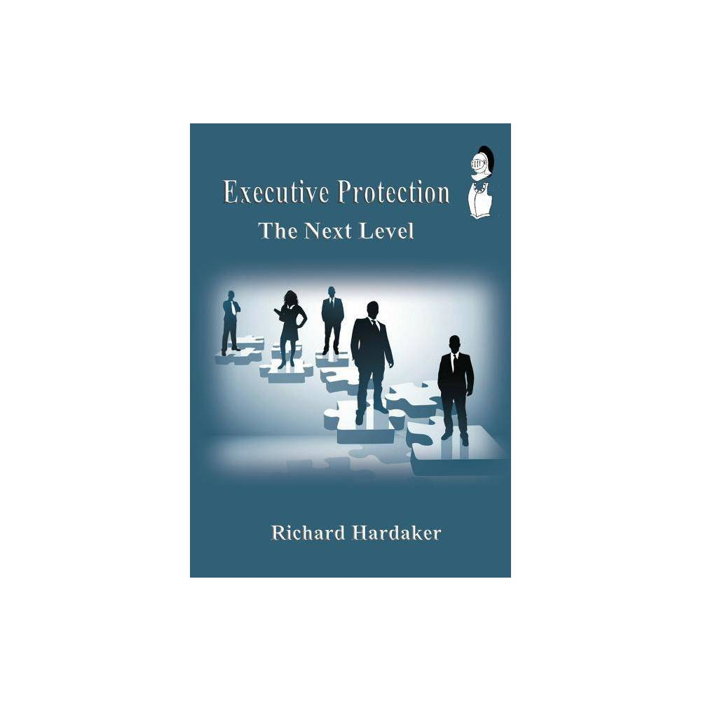 Executive Protection The Next Level By Richard Hardaker Paperback