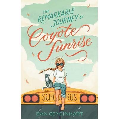 Remarkable Journey of Coyote Sunrise -  by Dan Gemeinhart (Hardcover)