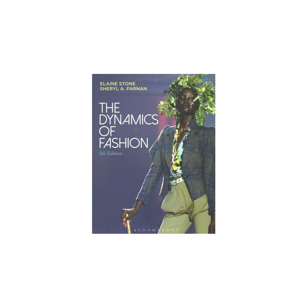 Dynamics of Fashion - by Elaine Stone & Ph.D. Sheryl A. Farnan (Paperback)