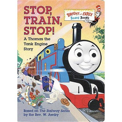 Stop, Train, Stop! a Thomas the Tank Engine Story (Thomas & Friends)- (Bright & Early Board Books(tm))by W Awdry (Board Book)