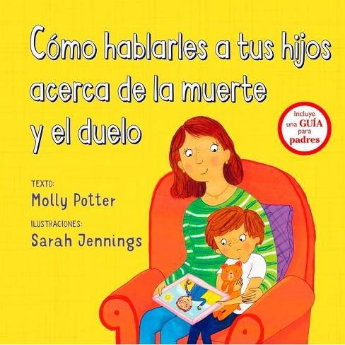 Como Hablarles a Tus Hijos Acerca de la Muerte Y Duelo - by  Molly Potter (Hardcover) - image 1 of 1