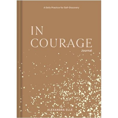 In Courage Journal: A Daily Practice for Self-Discovery - by Alexandra Elle (Hardcover)