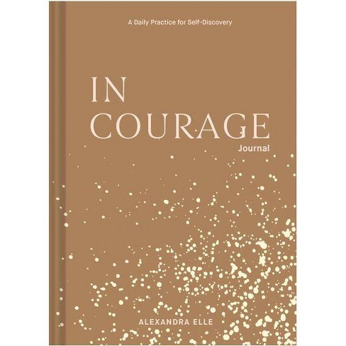 In Courage Journal: A Daily Practice for Self-Discovery - by Alexandra Elle (Hardcover) - image 1 of 1