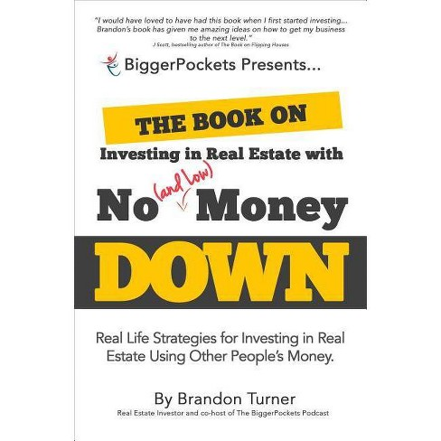The Book on Investing in Real Estate with No (and Low) Money Down - by  Brandon Turner (Paperback) - image 1 of 1