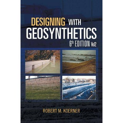 Designing with Geosynthetics - 6th Edition; Vol2 - by  Robert M Koerner (Paperback)
