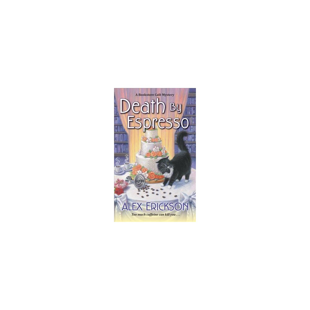 Death By Espresso - (Bookstore Cafe Mysteries) by Alex Erickson (Paperback)