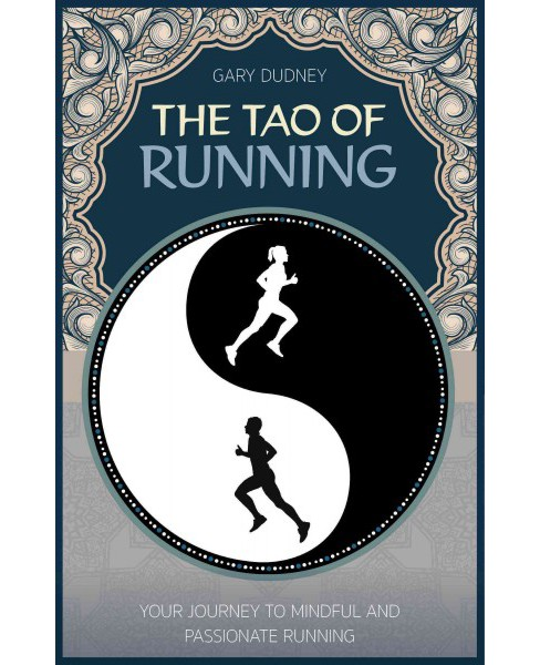 Tao of Running : Your Journey to Mindful and Passionate Running (Paperback) (Gary Dudney) - image 1 of 1