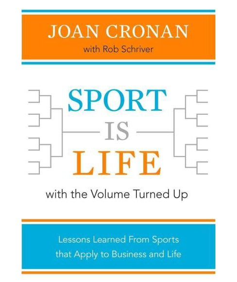 Sport Is Life With the Volume Turned Up : Lessons Learned That Apply to Business and Life (Hardcover) - image 1 of 1