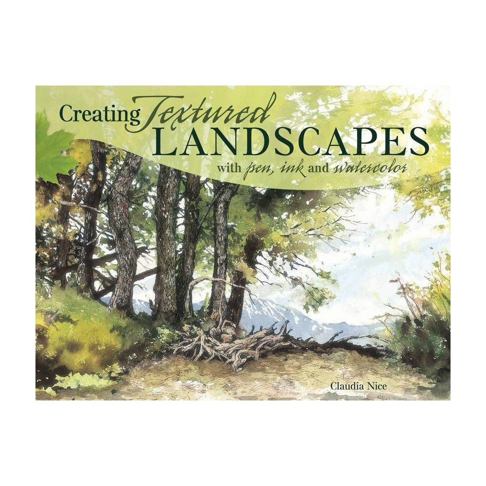 Creating Textured Landscapes With Pen Ink And Watercolor By Claudia Nice Paperback