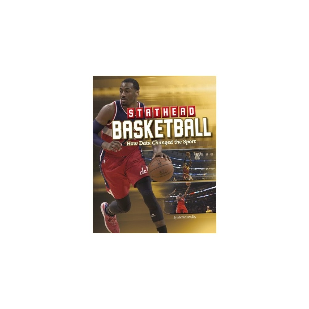 Stathead Basketball : How Data Changed the Sport - by Michael Bradley (Paperback)