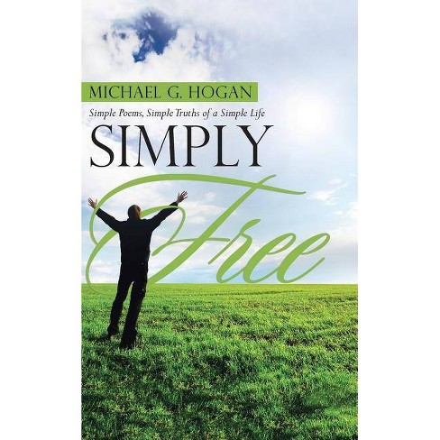 Simply Free - by  Michael G Hogan (Hardcover) - image 1 of 1